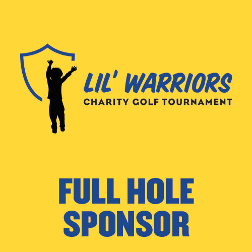 Full Hole Sponsor - LIL' WARRIORS - Battle of the Rivals Golf Tournament